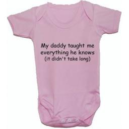 Daddy Taught Me Everyhting...Baby Grow, Bodysuit, Romper