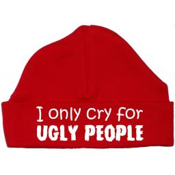 I Only Cry For Ugly People Baby Beanie Hat Newborn-12m