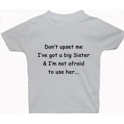 Don't upset me I've got a Big Sister & I'm not T-Shirt