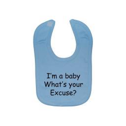 I'm a Baby What's your Excuse? Feeding Bib Newborn-3 Yrs