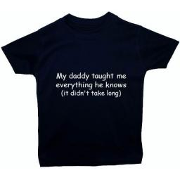 My Daddy Taught Me Everything Baby, Children T-Shirt, Top