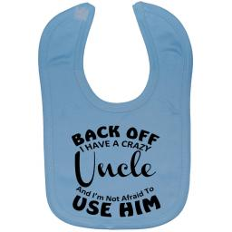 Back Off I Have a Crazy Uncle...Baby Feeding Bib Newborn-3 Years