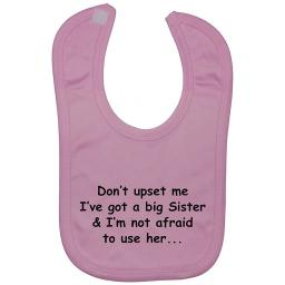 Don't Upset Me I've Got a Big Sister...Baby Feeding Bib Newborn-3 Years