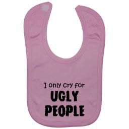 I Only Cry For Ugly People Baby Feeding Bib Newborn-3y
