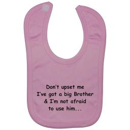Don't Upset Me I've Got a Big Brother...Baby Feeding Bib Newborn-3 Years