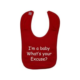 I'm a Baby What's your Excuse? Feeding Bib Newborn-3 Yrs