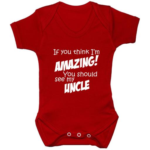 If You Think I'm Amazing You Should See My Uncle Baby Bodysuit