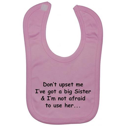 Don't Upset Me I've Got a Big Sister...Baby Feeding Bib Newborn-3 Years