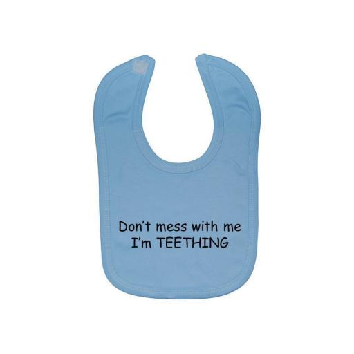 Don't Mess With Me I'm Teething Baby Bib Newborn to 3 Y